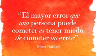el mayor error que una persona puede cometer es tener miedo de cometer un error